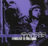 Familiar To Millions Oasis