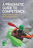 A Pragmatic Guide to Competency - Tools, Frameworks and Assessment (1906124701) by Holt, Jon
