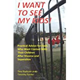 I Want to See My Kids!: New Edition: Practical Advice for Dads Who Want Contact with Their Children After Divorce and Separationby Tina Rayburn