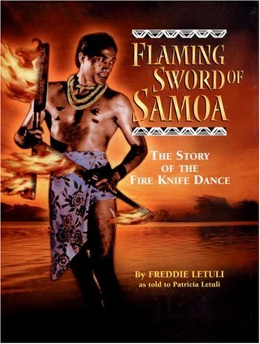 Flaming Sword of Samoa: The Story of the Fire Knife Dance