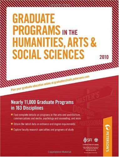 Graduate Programs in the Humanities, Arts & Social Sciences - 2010: Nearly 11,000 Gradute Programs in 163 Disciplines (Peterson's Graduate Programs in the Humanities, Arts & Social Sciences)