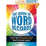 The Book of Word Records: A Look at Some of the Strangest, Shortest, Longest, and Overall Most Remarkable Words...