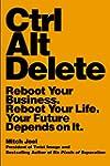 Ctrl Alt Delete: Reboot Your Business...