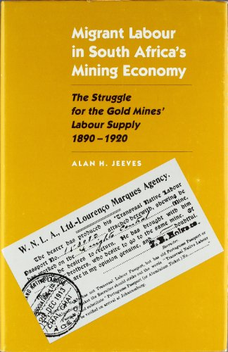 Migrant Labour in South Africa's Mining Economy: The Struggle for the Gold Mines Labour Supply, 1890-1920