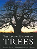 The Living Wisdom of Trees: Natural History, Folklore, Symbolism, Healing