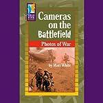 Cameras on the Battlefield: Photos of War | Matt White