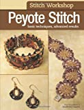 Editors of Bead & Button magazine Stitch Workshop: Peyote Stitch: Bead & Button Magazine