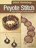 Editors of Bead & Button magazine Stitch Workshop: Peyote Stitch