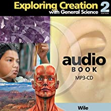 Exploring Creation with General Science: 2nd Edition Audiobook by Dr. Jay L. Wile Narrated by Candice Jones