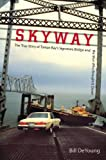 Skyway: The True Story of Tampa Bays Signature Bridge and the Man Who Brought It Down