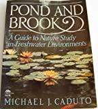 Pond and Brook: A Guide to Nature Study in Freshwater Environments (Prentice-Hall Biological Science Series) (0136850901) by Michael J. Caduto