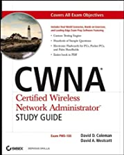CWNA Certified Wireless Network Administrator Official Deluxe Study Guide Exam CWNA by David D. Coleman