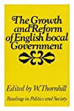 img - for The growth and reform of English local government / edited and introduced by W. Thornhill book / textbook / text book