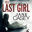The Last Girl (       UNABRIDGED) by Jane Casey Narrated by Caroline Lennon