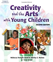 Creativity and the Arts with Young Children by Rebecca