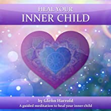 Heal Your Inner Child Discours Auteur(s) : Glenn Harrold Narrateur(s) : Glenn Harrold