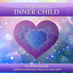 Heal Your Inner Child | [Glenn Harrold]