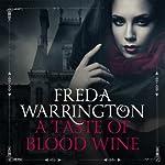 A Taste of Blood Wine: Blood Wine, Book 1   Freda Warrington