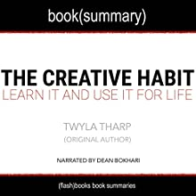 Summary of The Creative Habit by Twyla Tharp: Learn It and Use It for Life - Creativity Book Summaries Audiobook by  FlashBooks Book Summaries Narrated by Dean Bokhari