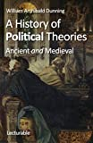 img - for A History of Political Theories, Ancient and Medieval book / textbook / text book