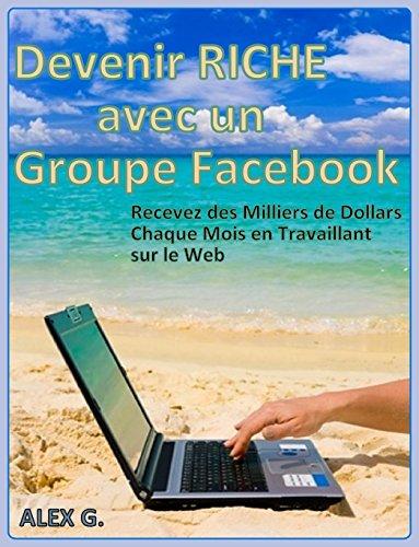 Couverture du livre Devenir RICHE avec un Groupe Facebook: Recevez des milliers de dollars chaque mois en travaillant sur le web