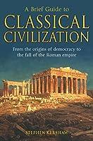 A Brief Guide to Classical Civilization (Brief Histories) (English Edition)