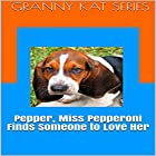 Pepper, Miss Pepperoni Finds Someone to Love Her: Granny Kat, Book 2 Hörbuch von Jodi Stapler Gesprochen von: Jodi Stapler