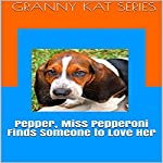 Pepper, Miss Pepperoni Finds Someone to Love Her: Granny Kat, Book 2 | Jodi Stapler