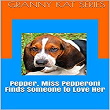 Pepper, Miss Pepperoni Finds Someone to Love Her: Granny Kat, Book 2 Audiobook by Jodi Stapler Narrated by Jodi Stapler