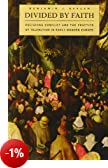 Divided by Faith: Religious Conflict and the Practice of Toleration in Early Modern Europe