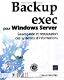 Backup exec pour Windows Server : Sauvegarde er restauration des syst�mes d'informations