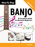 img - for How To Play Banjo - A Complete Guide for Absolute Beginners book / textbook / text book