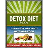 Detox Diet Plan - 7 Days For Full Body Detoxification - Discover The Secrets for The Best Body Detox Now ~ Mario Fortunato