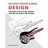 Electric Guitar and Bass Design: The guitar or bass of your dreams, from the first draft to the complete planby Leonardo Lospennato