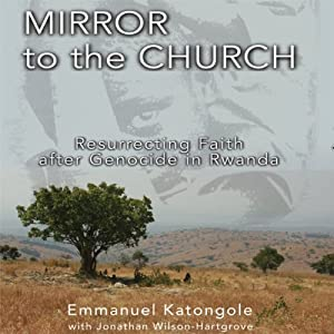 Mirror to the Church: Resurrecting Faith after Genocide in Rwanda | [Emmanuel M. Katongole, Jonathan Wilson-Hartgrove]