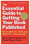 The Essential Guide to Getting Your Book Published: How to Write It, Sell It, and Market It . . . Successfully&#160;&#160; [ESSENTIAL GT GETTING YOUR-2/E] [Paperback]