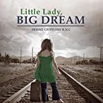 Little Lady, BIG DREAM | Debbie Griffiths