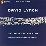 Catching the Big Fish: Meditation, Consciousness, and Creativity | David Lynch