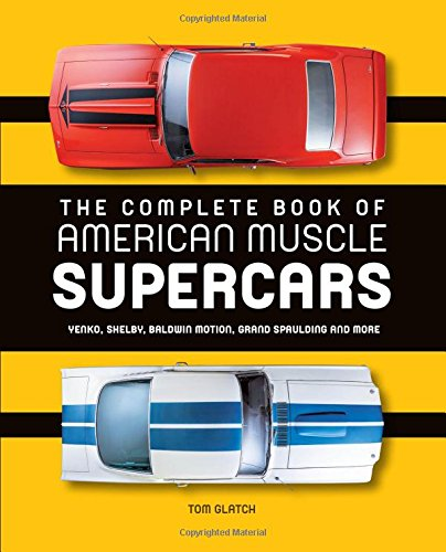 the-complete-book-of-american-muscle-supercars-yenko-shelby-baldwin-motion-grand-spaulding-and-more