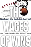 The Wages of Wins: Taking Measure of the Many Myths in Modern Sport (Stanford Business Books)