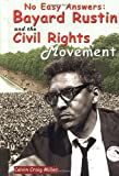 No Easy Answers: Bayard Rustin And The Civil Rights Movement (Civil Rights Leaders)