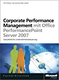 Corporate Performance Management mit Microsoft Office PerformancePoint Server 2007 (Microsoft Fachbibliothek) - Uwe Hannig, Dirk Findeisen, Rainer Franke