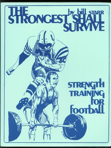 The Strongest Shall Survive: Strength Training for Football, by Bill Starr