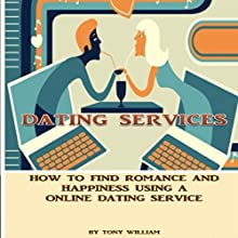 Dating Services: How to Find Romance and Happiness Using an Online Dating Service Audiobook by Tony William Narrated by Charles King