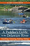 A Paddler's Guide to the Delaware River: Kayaking, Canoeing, Rafting, Tubing (Rivergate Books)