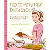 Deceptively Delicious: Simple Secrets to Get Your Kids Eating Good Foodby Jessica Seinfeld