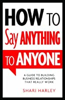 How to Say Anything to Anyone Front Cover
