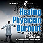 Healing Physician Burnout: Diagnosing, Preventing, and Treating | Quint Studer,George Ford