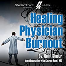Healing Physician Burnout: Diagnosing, Preventing, and Treating (       UNABRIDGED) by Quint Studer, George Ford Narrated by Kevin Young