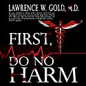 First, Do No Harm: Brier Hospital, Book 1 (       UNABRIDGED) by Lawrence W. Gold M.D. Narrated by Larry Gallegos